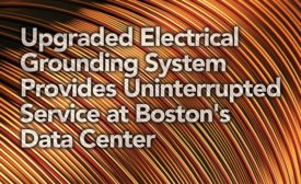 Upgraded Electrical Grounding System Provides Uninterrupted Service at Boston's Data Center