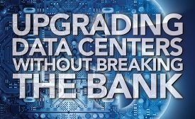 Upgrading Data Centers Without Breaking The Bank