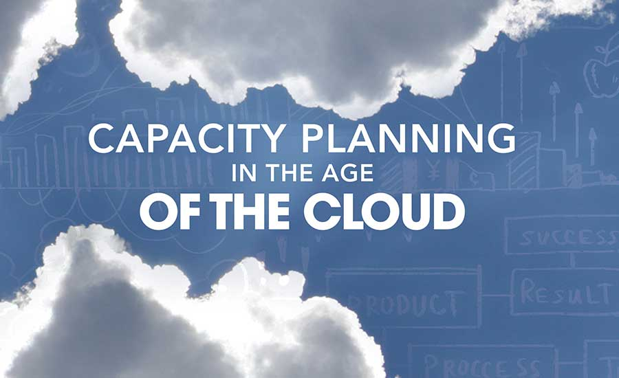 Capacity Planning In The Age Of The Cloud