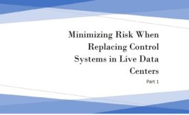 Minimizing Risk When Replacing Control Systems in Live Data Centers